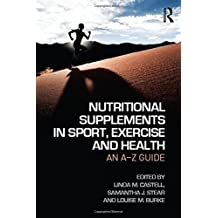 Nutritional Supplements in Sport, Exercise and Health: An A-Z Guide by Linda M. Castell (Editor), Samantha J. Stear (Editor), Louise M. Burke (Editor) (22-Apr-2015) Paperback