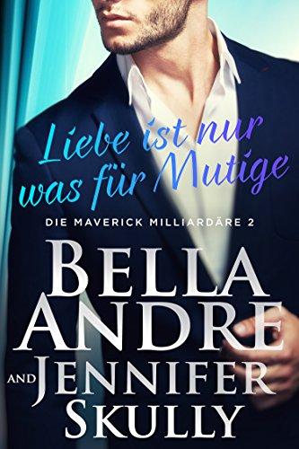 Buchseite und Rezensionen zu 'Liebe ist nur was für Mutige (Die Maverick Milliardäre 2)' von Bella Andre