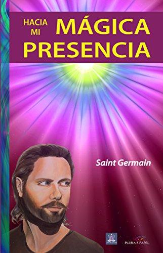Hacia mi Mágica Presencia por Maestro Saint Germain