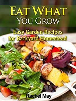 Eat What You Grow: Easy Recipes for Backyard Homestead (English Edition) par [May, Rachel]