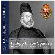 Philipp II. von Spanien: Machtpolitik und Glaubenskampf
