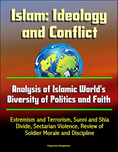 Islam: Ideology and Conflict - Analysis of Islamic World's Diversity of Politics and Faith, Extremism and Terrorism, Sunni and Shia Divide, Sectarian Violence, ... Historical Conflicts (English Edition) por U.S. Government