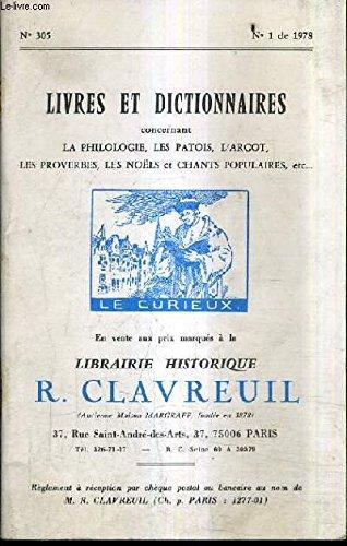 CATALOGUE DE LA LIBRAIRIE HISTORIQUE JEAN CLAVREUIL N°305 N°1 DE 1978 LIVRES ET DICTIONNAIRES CONCERNANT LA PHILOLOGIE LES PATOIS L'ARGOT LES PROVERBES LES NOELS ET CHANTS POPULAIRES . par COLLECTIF