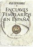 ATLAS DESPLEGABLE DE ENCLAVES TEMPLARIOS EN ESPAÑA