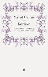 Berlioz: Volume One: The Making of an Artist, 1803-1832 by David Cairns (2010-10-21)