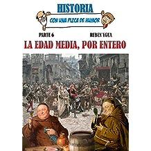 LA EDAD MEDIA, POR ENTERO (HISTORIA CON UNA PIZCA DE HUMOR nº 6)