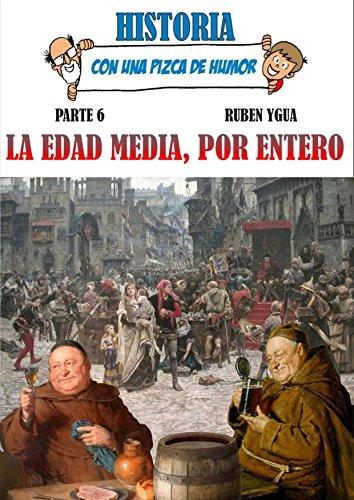 LA EDAD MEDIA, POR ENTERO (HISTORIA CON UNA PIZCA DE HUMOR nº 6) par Ruben Ygua