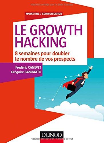 Le Growth Hacking - 8 semaines pour doubler le nombre de vos prospects