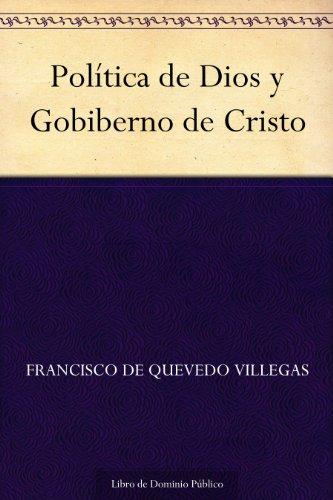 Política de Dios y Gobiberno de Cristo por Francisco de Quevedo Villegas