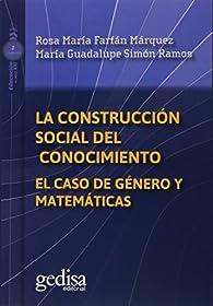 La construcción social del conocimiento: El caso de género y matemáticas par  Rosa María Farfán Márquez
