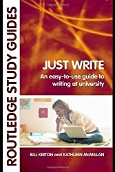 Just Write: An Easy-to-Use Guide to Writing at University (Routledge Study Guides) New Edition by Kirton, Bill, McMillan, Kathleen M published by Routledge (2006)