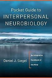 Pocket Guide to Interpersonal Neurobiology: An Integrative Handbook of the Mind (Norton Series on Interpersonal Neurobiology) by Daniel J. Siegel M.D. (2012-04-02)