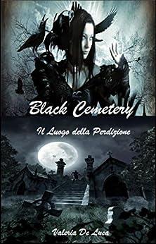 Black Cemetery: Il luogo della perdizione (Dark Myst Vol. 1) di [De Luca, Valeria]