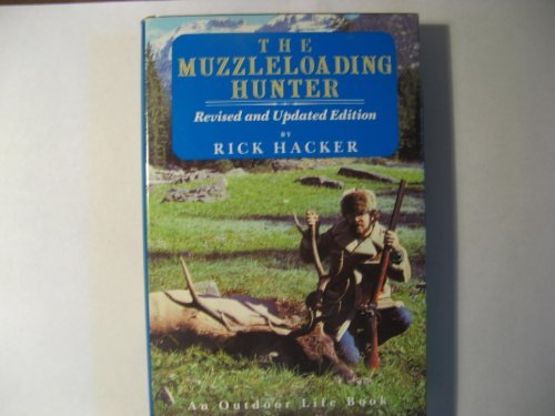 The Muzzleloading Hunter: Being a Complete Guide for the Black Powder Sportsman by Rick Hacker (1989-02-01) par Rick Hacker