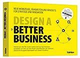 Design a better business: Neue Werkzeuge, Fähigkeiten und Mindsets für Strategie und Innovation