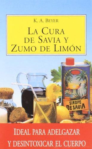 Cura de savia y zumo de Limón: Ideal para adelgazar y desintoxicar el cuerpo (SALUD Y VIDA NATURAL)
