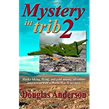 Mystery In Trib 2: Alaska hiking, flying, and gold mining adventure interwoven with a World War II mystery