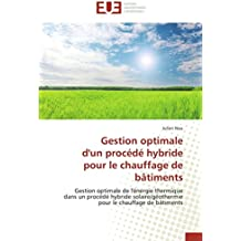 Gestion optimale  d'un procédé hybride  pour le chauffage de bâtiments: Gestion optimale de l'énergie thermique  dans un procédé hybride ... le chauffage de bâtiments (Omn.Univ.Europ.)