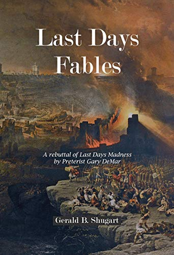 Last Days Fables: A rebuttal of Last Days Madness by Preterist Gary DeMar (English Edition)