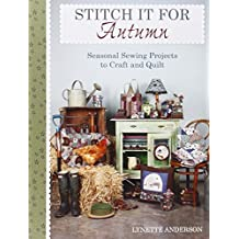 Stitch it for Autumn: Seasonal Sewing Projects to Craft and Quilt by Lynette Anderson (2013-10-25)