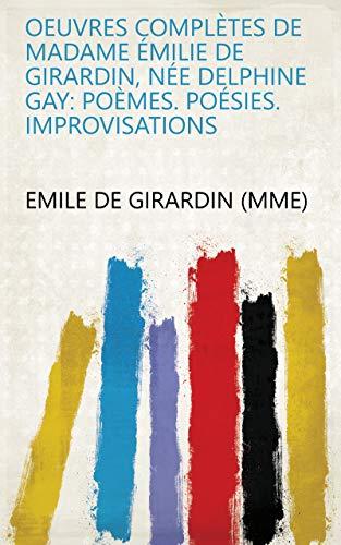 Oeuvres complètes de Madame Émilie de Girardin, née Delphine Gay: Poèmes. Poésies. Improvisations (French Edition)