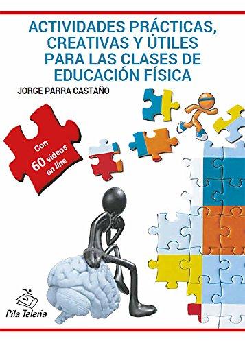 Actividades prácticas, creativas y útiles para las clases de Educación Física por Jorge Parra Castaño