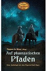Auf phantastischen Pfaden - Eine Anthologie mit den Figuren Karl Mays (Karl Mays Magischer Orient) Taschenbuch