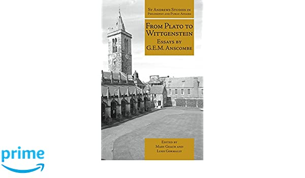 from plato to wittgenstein essays by g e m anscombe st andrews  from plato to wittgenstein essays by g e m anscombe st andrews studies in philosophy and public affairs amazon co uk g e m anscombe mary geach