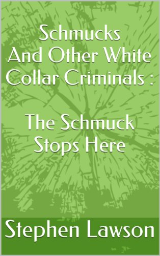 Schmucks And Other White Collar Criminals : The Schmuck Stops Here (Daddy, Why Are You Going To Jail Book 1) (English Edition)