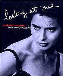 Isabella Rossellini. Looking at Me : Über Bilder und Photographen