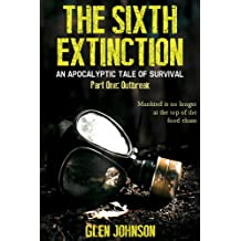 The Sixth Extinction: An Apocalyptic Tale of Survival. (The Sixth Extinction Series - An Apocalyptic Tale Book 1)