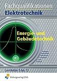 Fachqualifikationen Elektrotechnik: Energie- und Gebäudetechnik Lernfelder 5-13: Schülerband
