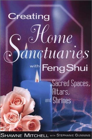 Creating Home Sanctuaries with Feng Shui: Sacred Spaces, Altars, and Shrines by Shawne Mitchell (2002-11-01)