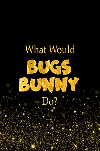 What Would Bugs Bunny Do?: Looney Tunes Characters -