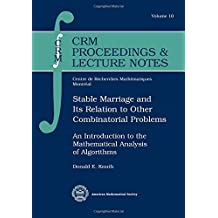 Stable Marriage and Its Relation to Other Combinatorial Problems: An Introduction to the Mathematical Analysis of Algorithms (Crm Proceedings and Lecture Notes) by Donald Ervin Knuth (1996-10-23)