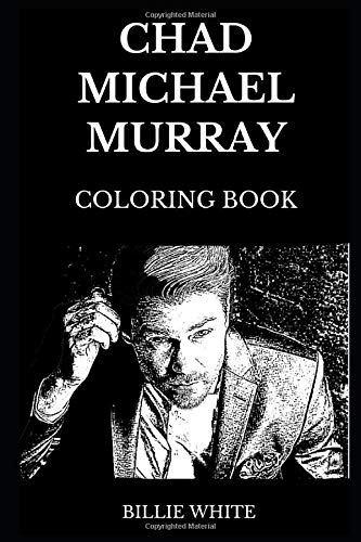 Chad Michael Murray Coloring Book: Legendary Lucas from One Tree Hill and Riverdale Icon, Acclaimed Model and Teen Idol Inspired Adult Coloring Book (Chad Michael Murray Books, Band 0)