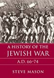 A History of the Jewish War: AD 66-74 (Key Conflicts of Classical Antiquity) - Steve Mason