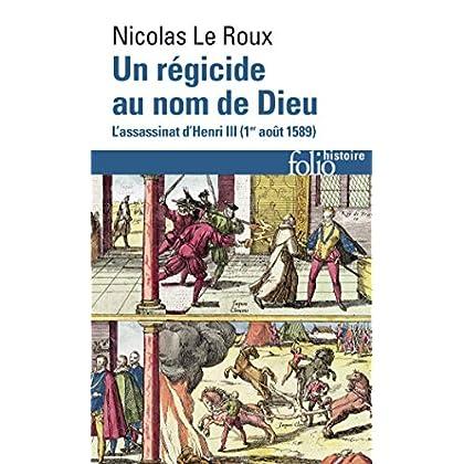 Un régicide au nom de Dieu: L'assassinat d'Henri III (1ᵉʳ août 1589)