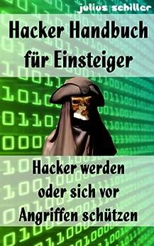 Hacker Handbuch für Einsteiger - Hacker werden oder sich vor Angriffen schützen von [Schiller, Julius]