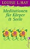 Meditationen für Körper und Seele von Louise L. Hay Ausgabe (2009)