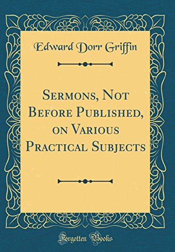 Sermons, Not Before Published, on Various Practical Subjects (Classic Reprint)