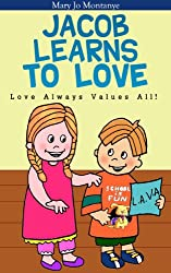 Children's Ebook: Jacob Learns To Love:  Love Always Values All! (ages 4-8) (English Edition)