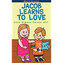 Children's Ebook: Jacob Learns To Love:  Love Always Values All! (ages 4-8)