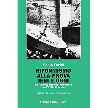 Riformismo Alla Prova Ieri E Oggi. La 'grande Riforma' Tributaria Nell'italia Liberale (Storia-Studi E Ricerche Vol. 147)
