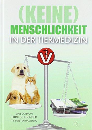 (Keine) Menschlichkeit in der Tiermedizin: Codex eines Tierarztes