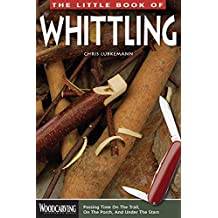 The Little Book of Whittling: Passing Time on the trail, on the Porch, and Under the Stars (English Edition)