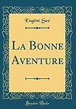 Telecharger Livres La Bonne Aventure Classic Reprint (PDF,EPUB,MOBI) gratuits en Francaise