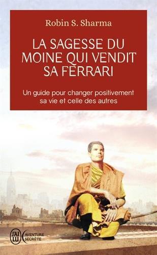 La sagesse du moine qui vendit sa Ferrari : Les huit rituels des leaders visionnaires