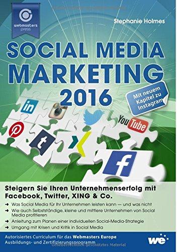 Social Media Marketing 2016: Steigern Sie Ihren Unternehmenserfolg mit Facebook, Twitter, XING & Co.