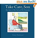 Take Care, Son: The Story of My Dad a...